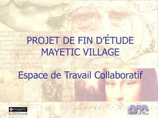 PROJET DE FIN D'ÉTUDE MAYETIC VILLAGE Espace de Travail Collaboratif
