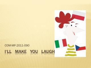 I' ll make you laugh