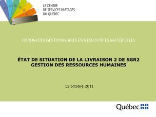ÉTAT DE SITUATION DE LA LIVRAISON 2 DE SGR2 GESTION DES RESSOURCES HUMAINES