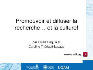 Promouvoir et diffuser la recherche� et la culture!