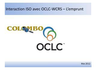 Interaction ISO avec OCLC-WCRS � L�emprunt