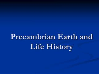 Precambrian Earth and Life History
