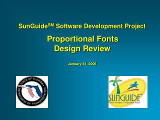 SunGuide SM  Software Development Project Proportional Fonts  Design Review January 31, 2006