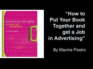 """""""How to  Put Your Book  Together and  get a Job  in Advertising"""""""