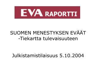 SUOMEN MENESTYKSEN EV��T -Tiekartta tulevaisuuteen Julkistamistilaisuus 5.10.2004