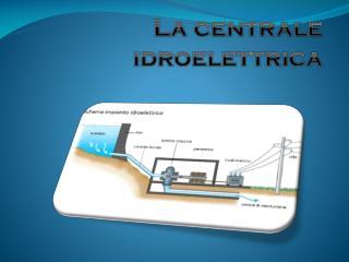La centrale idroelettrica