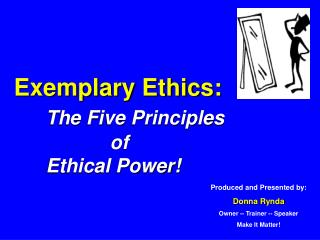 Exemplary Ethics: The Five Principles 			of 	Ethical Power!