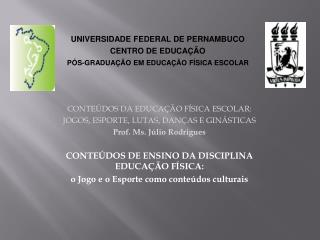 CONTEÚDOS DA EDUCAÇÃO FÍSICA ESCOLAR: JOGOS, ESPORTE, LUTAS, DANÇAS E GINÁSTICAS