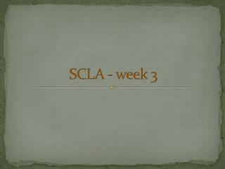 SCLA - week 3