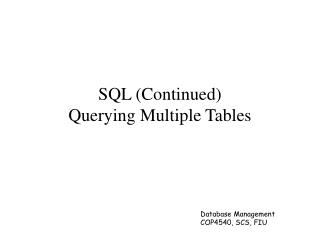 SQL (Continued) Querying Multiple Tables