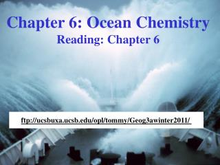 Chapter 6: Ocean Chemistry Reading: Chapter 6