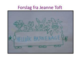 Forslag fra Jeanne Toft