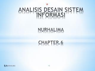 ANALISIS DESAIN SISTEM INFORMASI NURHALIMA CHAPTER.6