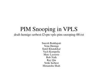 PIM Snooping in VPLS draft-hemige-serbest-l2vpn-vpls-pim-snooping-00.txt