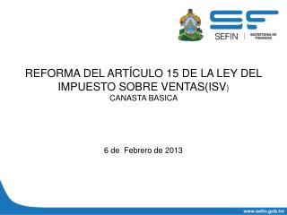 REFORMA DEL ARTÍCULO 15 DE LA LEY DEL IMPUESTO SOBRE VENTAS(ISV )  CANASTA BASICA