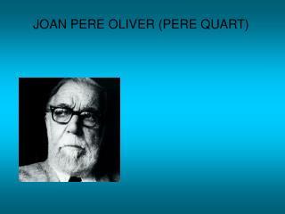 JOAN PERE OLIVER (PERE QUART)