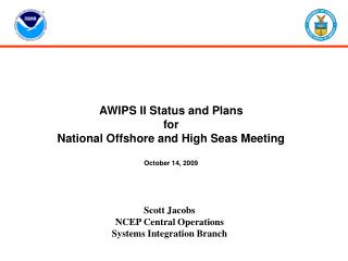 AWIPS II Status and Plans for  National Offshore and High Seas Meeting October 14, 2009