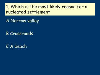 1. Which is the most likely reason for a nucleated settlement