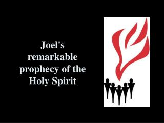 Joel's remarkable prophecy of the Holy Spirit