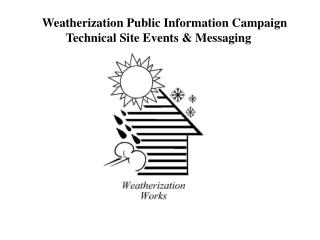 Weatherization Public Information Campaign Technical Site Events & Messaging