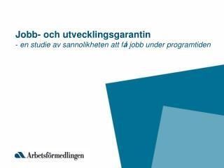Jobb- och utvecklingsgarantin -  en studie av sannolikheten att f å  jobb under programtiden
