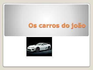 Os carros do  jo�o