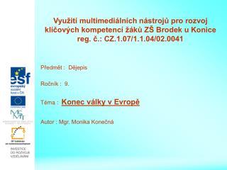 Předmět :  Dějepis Ročník :  9. Téma :   Konec války v Evropě Autor : Mgr. Monika Konečná