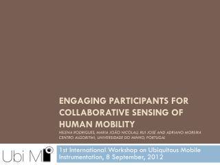 1st International Workshop on Ubiquitous Mobile Instrumentation, 8 September, 2012