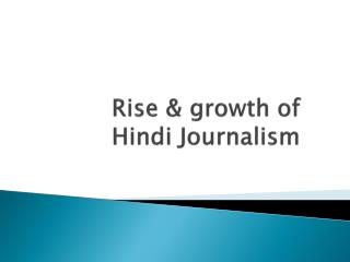 Rise & growth of Hindi Journalism