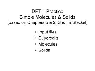 DFT – Practice Simple Molecules & Solids [based on Chapters 5 & 2, Sholl & Steckel]