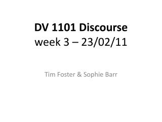 DV 1101 Discourse  week 3 – 23/02/11