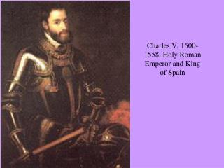 Charles V, 1500-1558, Holy Roman Emperor and King of Spain