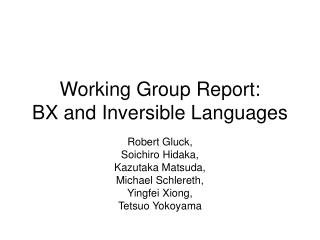 Working Group Report: BX and Inversible Languages