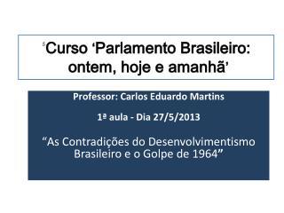 ' Curso  ' Parlamento Brasileiro:  ontem, hoje e amanhã '