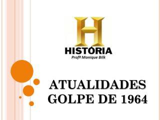 ATUALIDADES GOLPE DE 1964