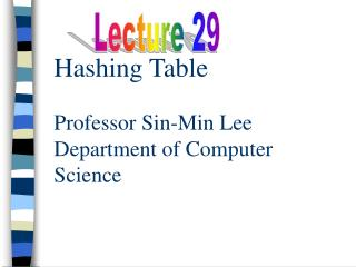 Hashing Table Professor Sin-Min Lee Department of Computer Science
