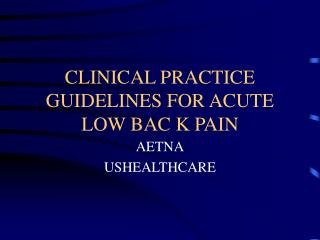 CLINICAL PRACTICE GUIDELINES FOR ACUTE LOW BAC K PAIN