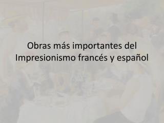 Obras m�s importantes del Impresionismo franc�s y espa�ol