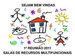 1ª REUNIÃO 2011 SALAS DE RECURSOS MULTIFUNCIONAIS