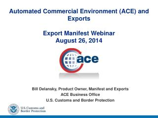 Automated Commercial Environment (ACE) and Exports Export Manifest Webinar August 26, 2014