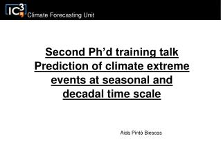Second Ph'd training talk Prediction of climate extreme events at seasonal and decadal time scale