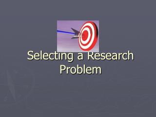 Selecting a Research Problem