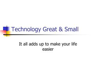 Technology Great & Small