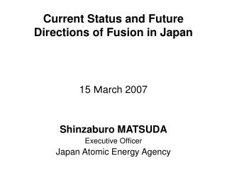 Current Status and Future Directions of Fusion in Japan