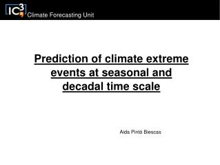 Prediction of climate extreme events at seasonal and decadal time scale