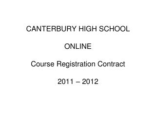 CANTERBURY HIGH SCHOOL ONLINE Course Registration Contract  2011 – 2012