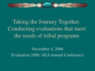 Taking the Journey Together: Conducting evaluations that meet the needs of tribal programs