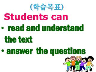 ( 학습목표 )  Students can read and understand                  the text  answer  the questions