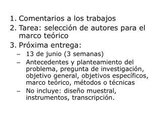 Comentarios a los trabajos Tarea: selección de autores para el marco teórico Próxima entrega: