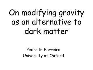 On modifying gravity as an alternative to dark matter